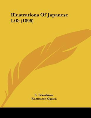 Illustrations of Japanese Life (1896) written by Takashima, S. , Ogawa, Kazumasa