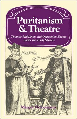 Puritanism and Theatre: Thomas Middleton and Opposition Drama under the Early Stuarts book written by Margot Heinemann