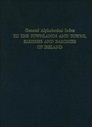 General Alphabetical Index to Townlands and Towns, Parishes and Baronies of Ireland: Based on the Census of Ireland for the Year 1851 book written by GENEALOGICAL PUBLISH