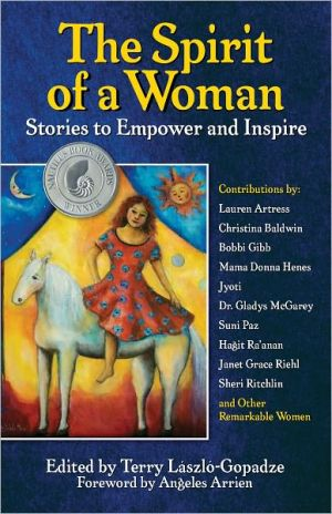 The Spirit of a Woman: Stories to Empower and Inspire book written by Terry Laszlo-Gopadze