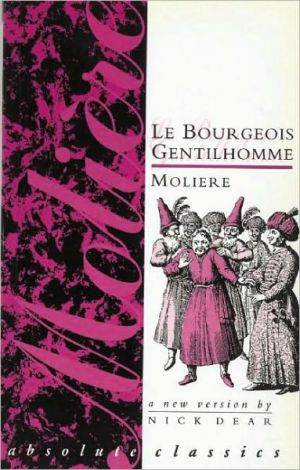 Bourgeois Gentilhomme: A New Version book written by Moliere