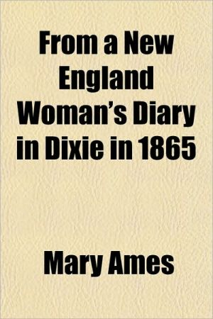 From a New England Woman's Diary in Dixie in 1865 book written by Mary Ames