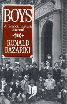 Boys: A Schoolmaster's Journal book written by Ronald Bazarini