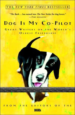 Dog Is My Co-Pilot: Great Writers on the World's Oldest Friendship book written by Bark Editors
