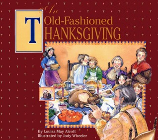 An Old-Fashioned Thanksgiving written by Louisa May Alcott, Jody Wheeler