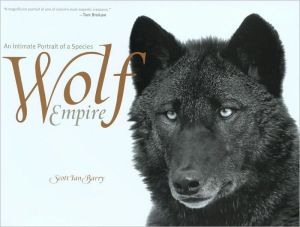 Wolf Empire: An Intimate Portrait of a Species book written by Scott Ian Barry