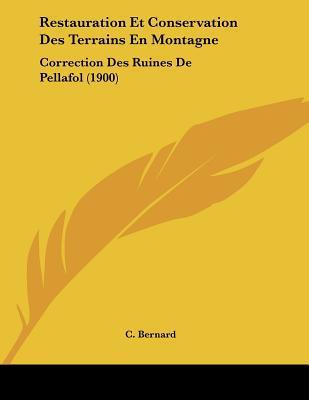 Restauration Et Conservation Des Terrains En Montagne: Correction Des Ruines de Pellafol (1900) written by Bernard, C.