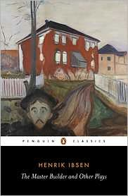 The Master Builder and Other Plays: Rosmerholm, Little Eyolf, and John Gabriel Borkman book written by Henrik Ibsen