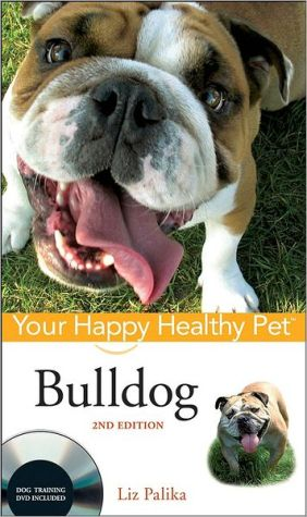 Bulldog (Your Happy Healthy Pet Series) book written by Liz Palika