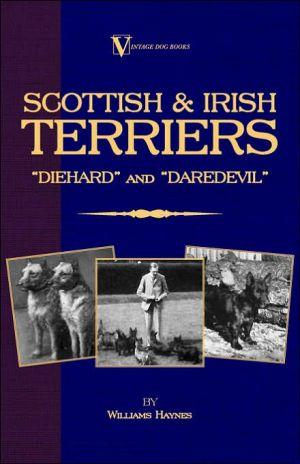 Scottish Terriers And Irish Terriers Scottie Diehard and Irish Daredevil book written by Williams Haynes