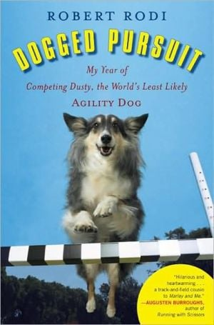Dogged Pursuit: My Year of Competing Dusty, the World's Least Likely Agility Dog book written by Robert Rodi