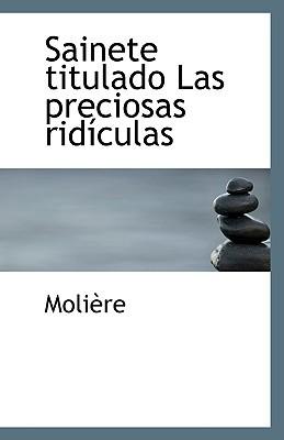 Sainete Titulado Las Preciosas Rid Culas written by Molire