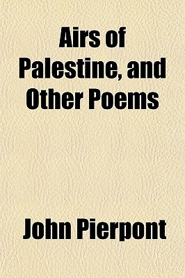 Airs of Palestine, and Other Poems written by Pierpont, John