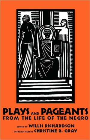 Plays and Pageants from the Life of the Negro book written by Willis Richardson