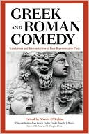 Greek and Roman Comedy: Translations and Interpretations of Four Representative Plays book written by Shawn O'Bryhim