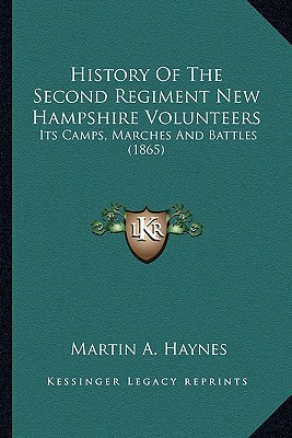 History of the Second Regiment New Hampshire Volunteers History of the Second Regiment New Hampshire Volunteers: Its Camps, Marches and Battles (1865) book written by Haynes, Martin A.