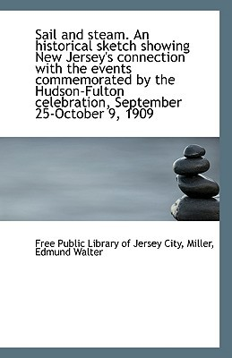 Sail and Steam. an Historical Sketch Showing New Jersey's Connection with the Events Commemorated by written by Public Library of Jersey City, Free
