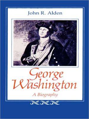George Washington: A Biography book written by John R. Alden