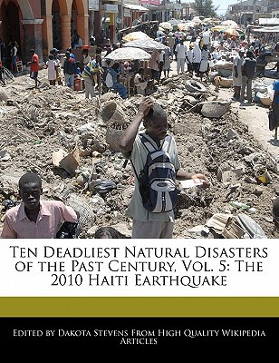 Ten Deadliest Natural Disasters of the Past Century, Vol. 5: The 2010 Haiti Earthquake book written by Emeline Fort , Fort, Emeline