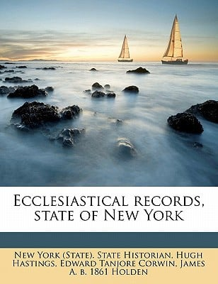 Ecclesiastical Records, State of New York book written by Hastings, Hugh , Corwin, Edward Tanjore , New York (State) State Historian