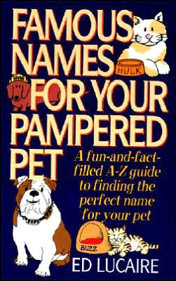 Famous Names for Your Pampered Pets book written by Ed Lucaire