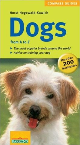 Dogs from A to Z (Compass Guide Series) book written by Horst Hegewald-Kawich