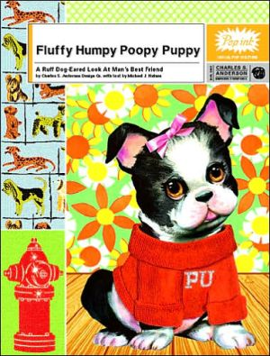 Fluffy Humpy Poopy Puppy: A Ruff, Dog-Eared Look at Man's Best Friend book written by Popink