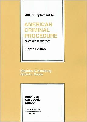 American Criminal Procedure: Cases and Commentary, 8th Ed., 2008 Supplement written by Stephen A. Saltzburg
