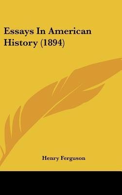 Essays In American History (1894) written by Henry Ferguson
