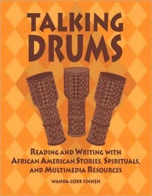 Talking Drums: Reading and Writing with African American Stories, Spirituals, and Multimedia Resources book written by Wanda C Finnen