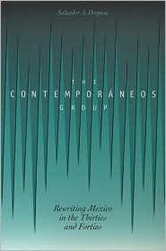 The Contemporaneos Group: Rewriting Mexico in the Thirties and the Forties book written by Salvador A. Oropesa