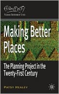 Making Better Places: The Planning Project in the Twenty-First Century book written by Patsy Healey