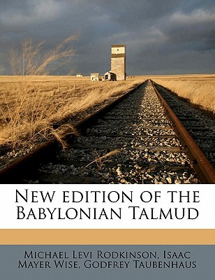 New Edition of the Babylonian Talmud book written by Rodkinson, Michael Levi , Wise, Isaac Mayer , Taubenhaus, Godfrey