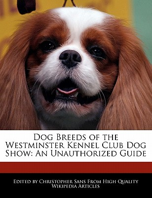 Dog Breeds of the Westminster Kennel Club Dog Show book written by Christopher Sans