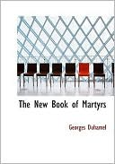 The New Book of Martyrs book written by Georges Duhamel