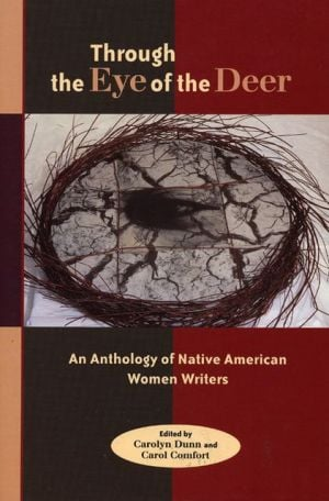 Through the Eye of the Deer: An Anthology of Native American Women Writers written by Carolyn Dunn