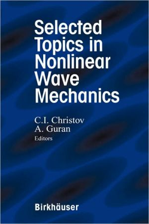 Selected Topics in Nonlinear Wave Mechanics book written by C.I. Christov