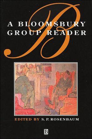 A Bloomsbury Group Reader written by S. P. Rosenbaum