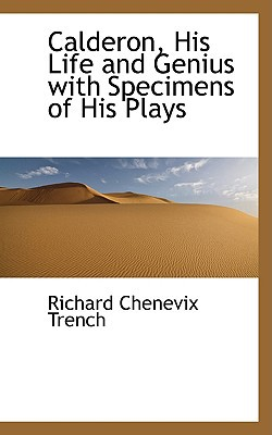 Calderon, His Life and Genius with Specimens of His Plays book written by Trench, Richard Chenevix