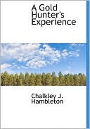 A Gold Hunter's Experience book written by Chalkley J. Hambleton