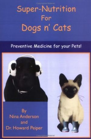 Super Nutrition for Dogs 'n Cats: Preventive Medicine for Pets book written by Nina Anderson