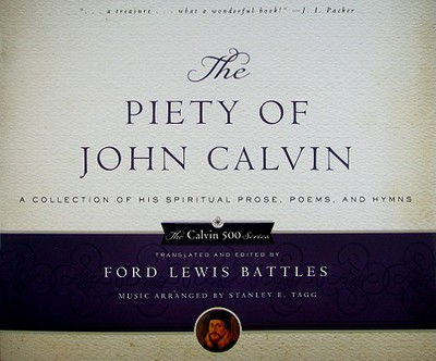 The Piety of John Calvin: A Collection of His Spiritual Prose, Poems, and Hymns written by Battles, Ford Lewis , Tagg, Stanley E.