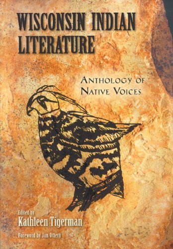 Wisconsin Indian Literature: Anthology of Native Voices book written by Kathleen Tigerman