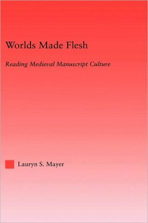 Worlds Made Flesh book written by Lauryn S. Mayer