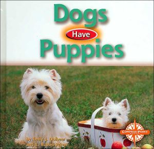 Dogs Have Puppies (Animals and Their Young) book written by Emily J. Dolbear