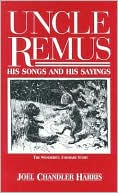 Uncle Remus: His Songs and His Sayings book written by Joel Chandler Harris