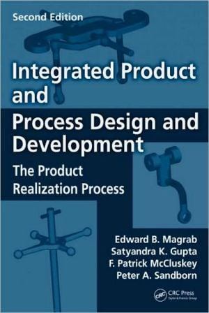 Integrated Product and Process Design and Development: The Product Realization Process book written by Edward B. Magrab