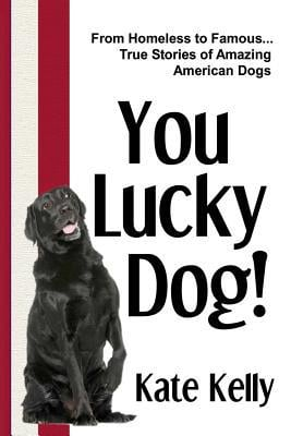 You Lucky Dog! book written by Kate Kelly
