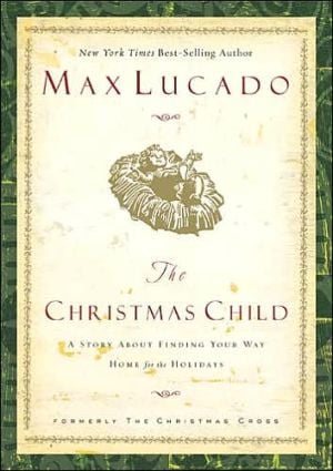 The Christmas Child: A Story about Finding Your Way Home for the Holidays book written by Max Lucado