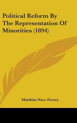 Political Reform by the Representation of Minorities book written by Matthias Nace Forney